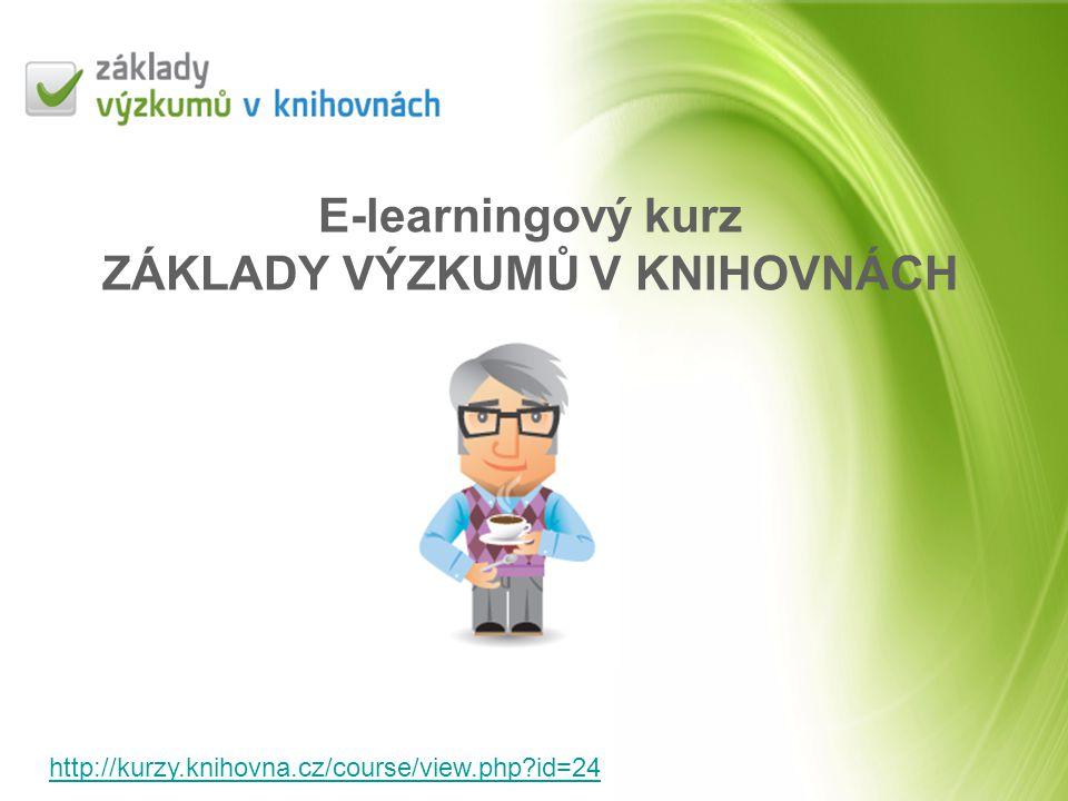 E-learningový kurz ZÁKLADY VÝZKUMŮ V KNIHOVNÁCH http://kurzy.knihovna.cz/course/view.php?id=24