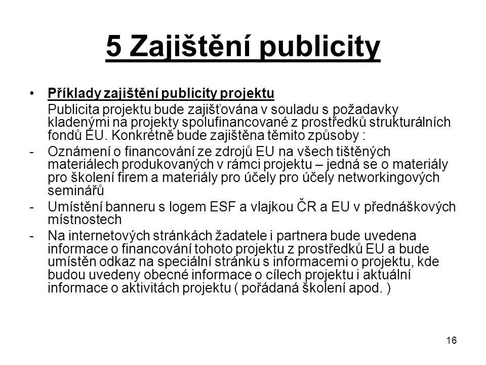 16 5 Zajištění publicity Příklady zajištění publicity projektu Publicita projektu bude zajišťována v souladu s požadavky kladenými na projekty spolufinancované z prostředků strukturálních fondů EU.