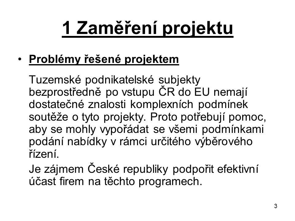 3 1 Zaměření projektu Problémy řešené projektem Tuzemské podnikatelské subjekty bezprostředně po vstupu ČR do EU nemají dostatečné znalosti komplexních podmínek soutěže o tyto projekty.