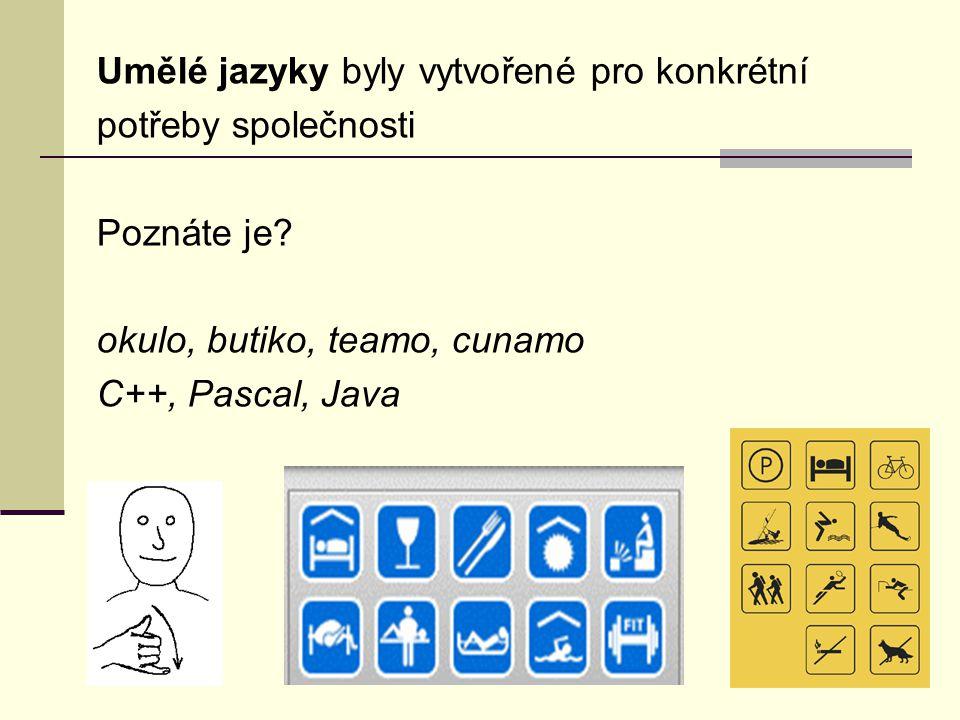 Umělé jazyky byly vytvořené pro konkrétní potřeby společnosti Poznáte je? okulo, butiko, teamo, cunamo C++, Pascal, Java
