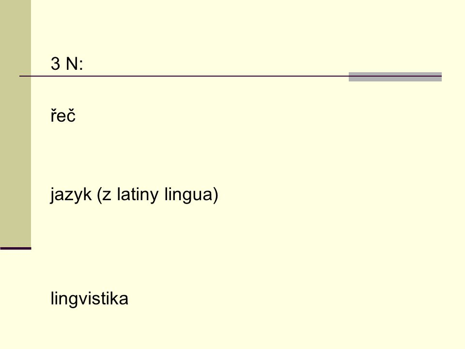 3 N: řeč jazyk (z latiny lingua) lingvistika