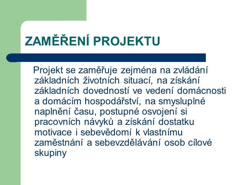 ZAMĚŘENÍ PROJEKTU Projekt se zaměřuje zejména na zvládání základních životních situací, na získání základních dovedností ve vedení domácnosti a domácí