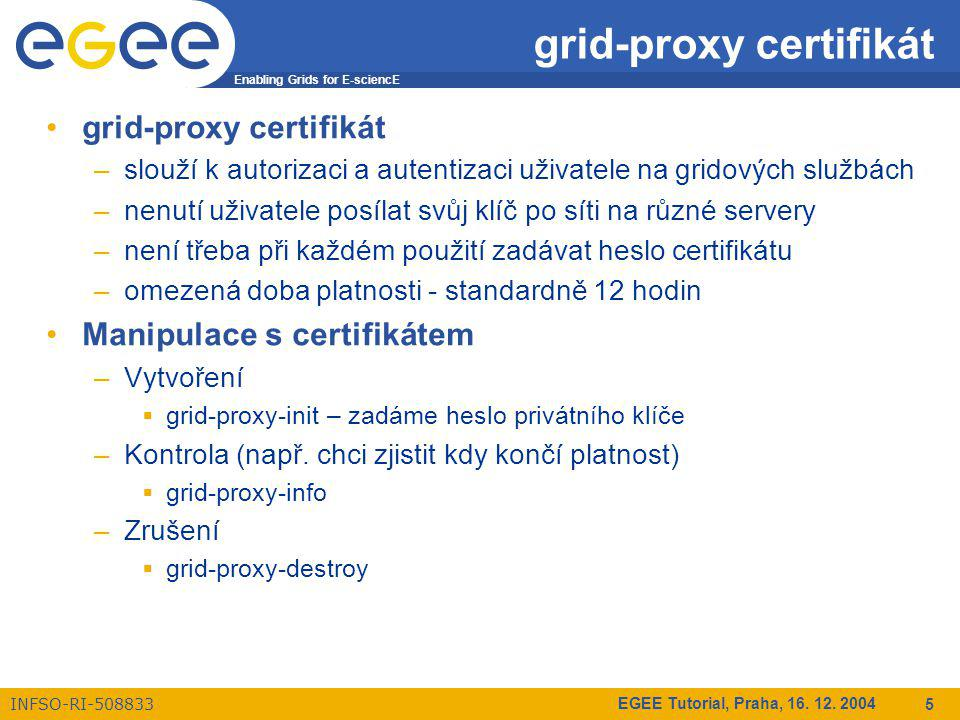 Enabling Grids for E-sciencE INFSO-RI-508833 EGEE Tutorial, Praha, 16.