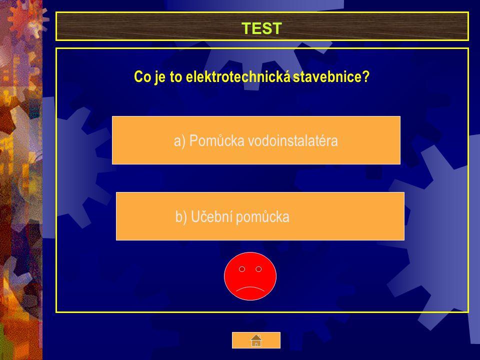 TEST Co je to elektrotechnická stavebnice? a) Pomůcka vodoinstalatéra b) Učební pomůcka