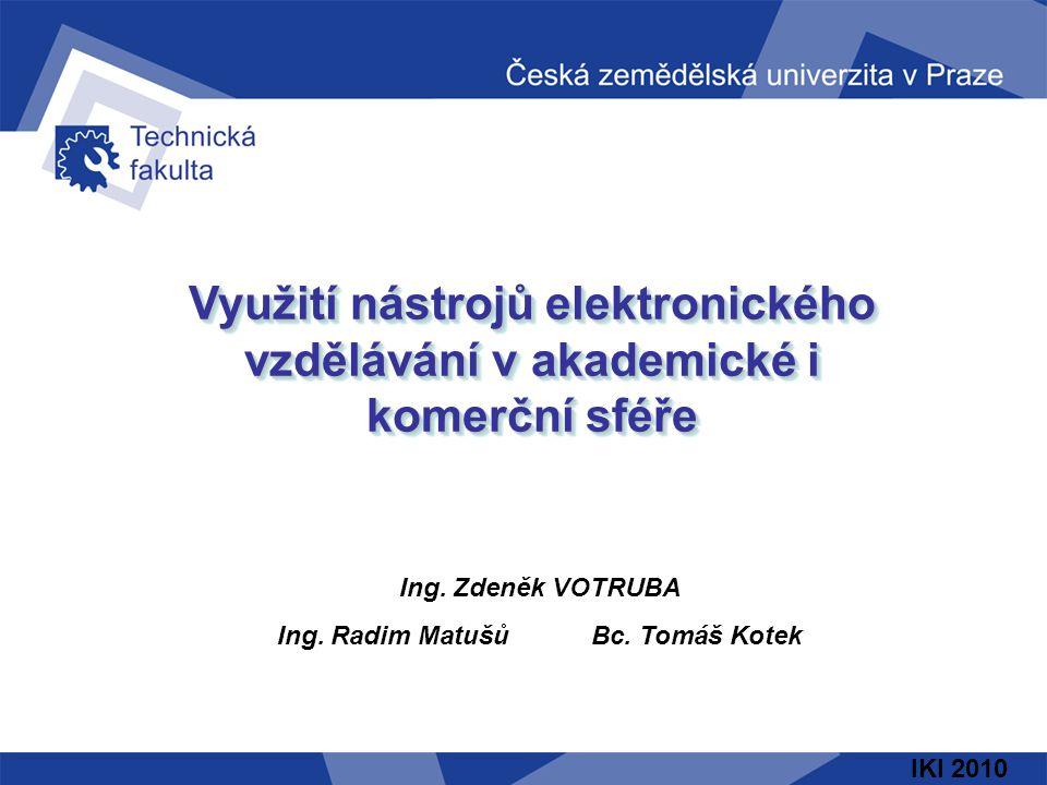 Využití nástrojů elektronického vzdělávání v akademické i komerční sféře Ing. Zdeněk VOTRUBA Ing. Radim MatušůBc. Tomáš Kotek IKI 2010