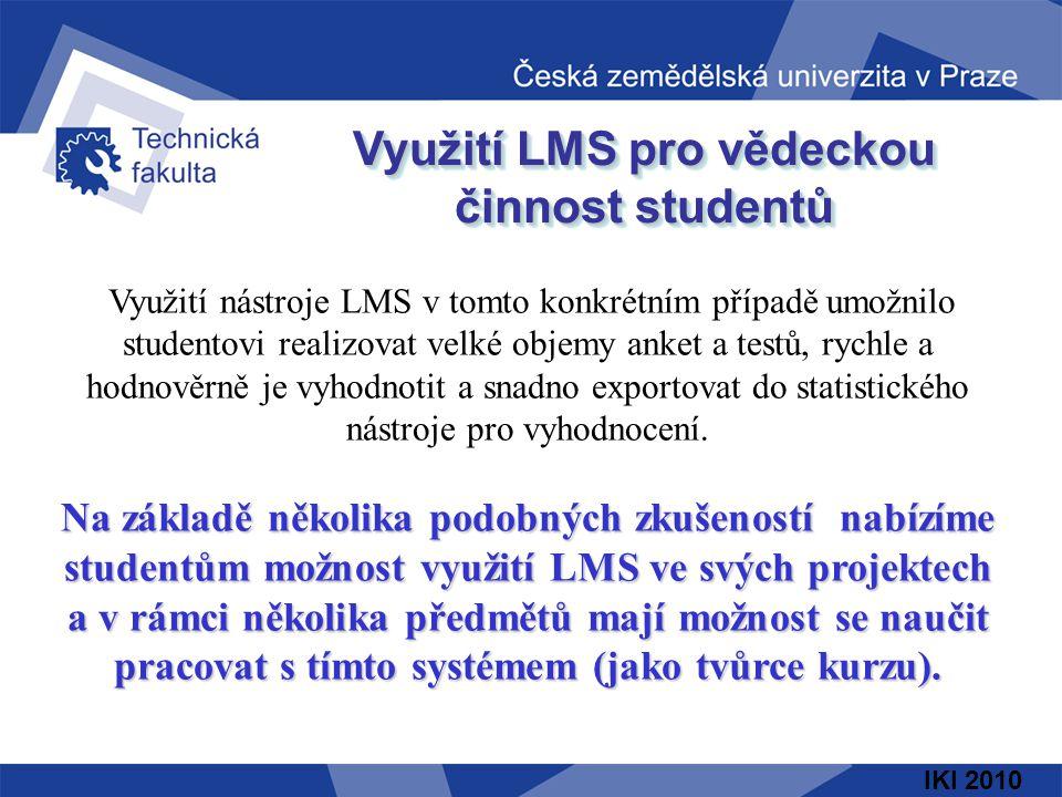 Využití LMS pro vědeckou činnost studentů Využití nástroje LMS v tomto konkrétním případě umožnilo studentovi realizovat velké objemy anket a testů, rychle a hodnověrně je vyhodnotit a snadno exportovat do statistického nástroje pro vyhodnocení.
