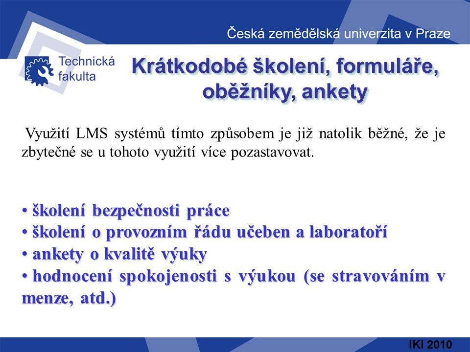 IKI 2010 Krátkodobé školení, formuláře, oběžníky, ankety Využití LMS systémů tímto způsobem je již natolik běžné, že je zbytečné se u tohoto využití v