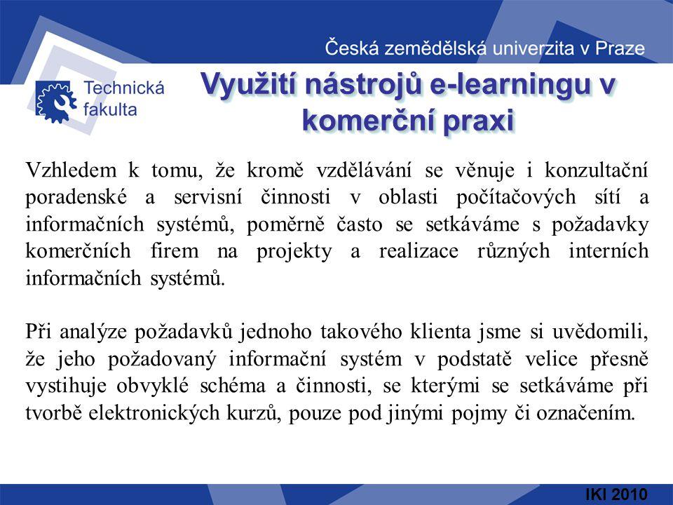 IKI 2010 Využití nástrojů e-learningu v komerční praxi Vzhledem k tomu, že kromě vzdělávání se věnuje i konzultační poradenské a servisní činnosti v o