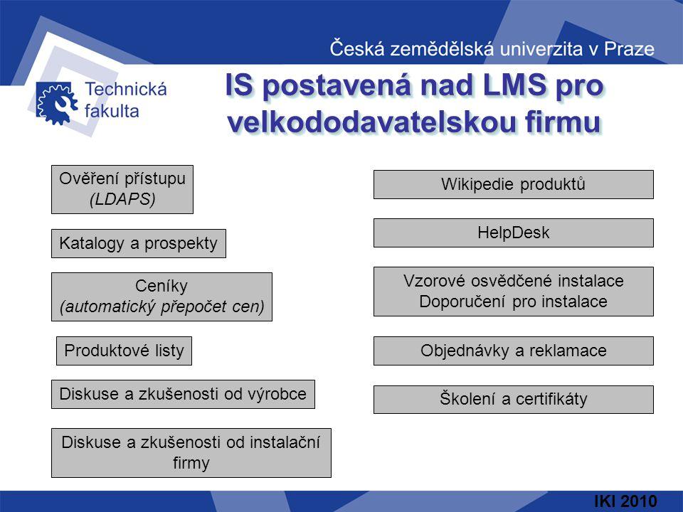 IKI 2010 IS postavená nad LMS pro velkododavatelskou firmu Ověření přístupu (LDAPS) Katalogy a prospekty Ceníky (automatický přepočet cen) Produktové