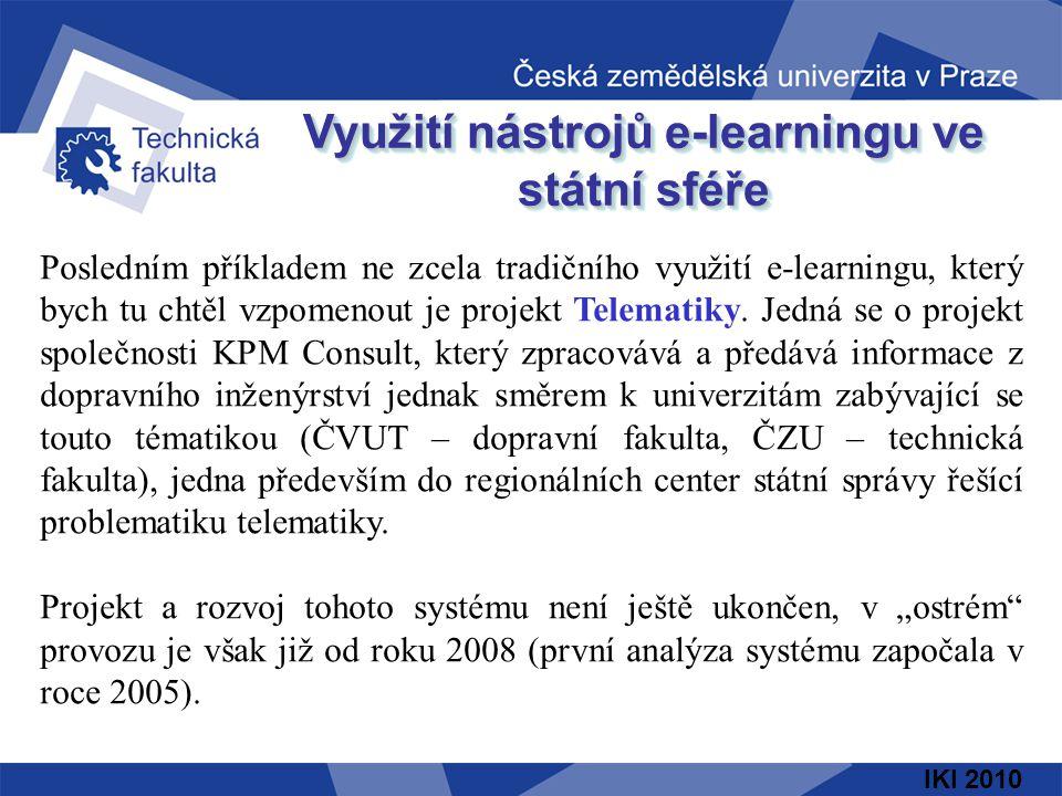 IKI 2010 Využití nástrojů e-learningu ve státní sféře Posledním příkladem ne zcela tradičního využití e-learningu, který bych tu chtěl vzpomenout je projekt Telematiky.