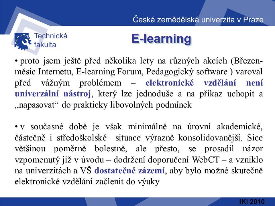 IKI 2010 E-learningE-learning proto jsem ještě před několika lety na různých akcích (Březen- měsíc Internetu, E-learning Forum, Pedagogický software )