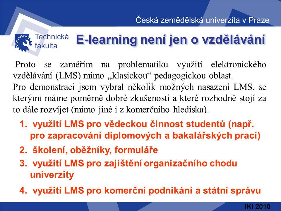"""IKI 2010 E-learning není jen o vzdělávání Proto se zaměřím na problematiku využití elektronického vzdělávání (LMS) mimo """"klasickou"""" pedagogickou oblas"""