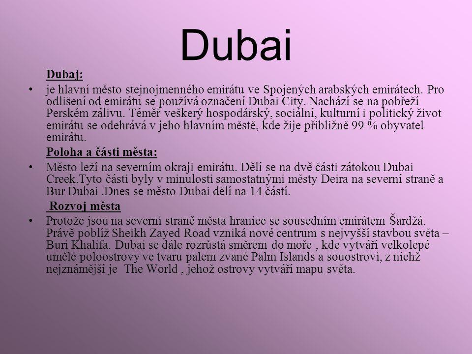 Dubaj: je hlavní město stejnojmenného emirátu ve Spojených arabských emirátech. Pro odlišení od emirátu se používá označení Dubai City. Nachází se na