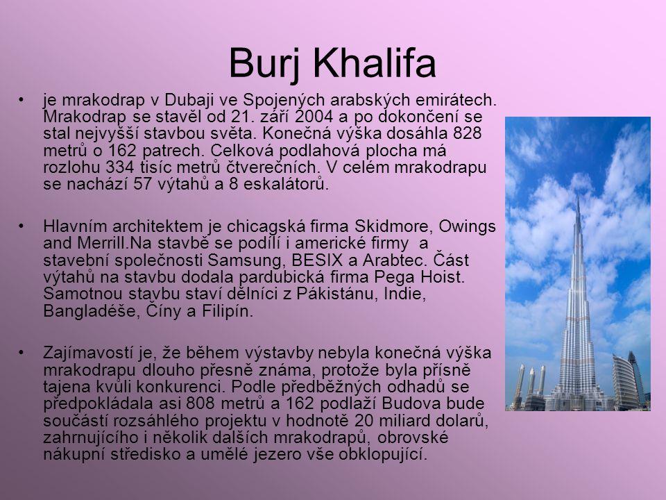 Burj Khalifa je mrakodrap v Dubaji ve Spojených arabských emirátech. Mrakodrap se stavěl od 21. září 2004 a po dokončení se stal nejvyšší stavbou svět