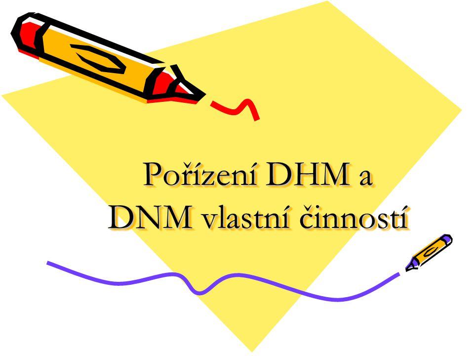 Pořízení DHM a DNM vlastní činností