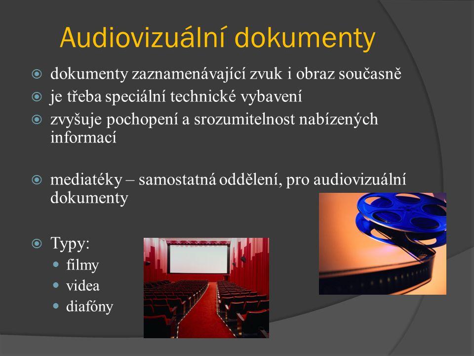 Audiovizuální dokumenty  dokumenty zaznamenávající zvuk i obraz současně  je třeba speciální technické vybavení  zvyšuje pochopení a srozumitelnost nabízených informací  mediatéky – samostatná oddělení, pro audiovizuální dokumenty  Typy: filmy videa diafóny