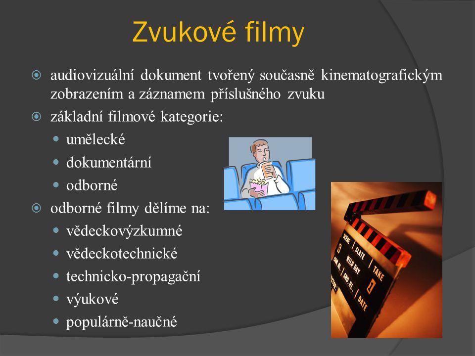 Zvukové filmy  audiovizuální dokument tvořený současně kinematografickým zobrazením a záznamem příslušného zvuku  základní filmové kategorie: umělecké dokumentární odborné  odborné filmy dělíme na: vědeckovýzkumné vědeckotechnické technicko-propagační výukové populárně-naučné