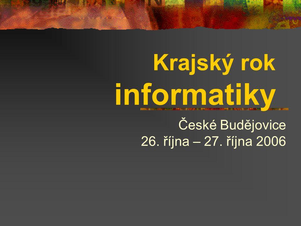 Krajský rok informatiky České Budějovice 26. října – 27. října 2006