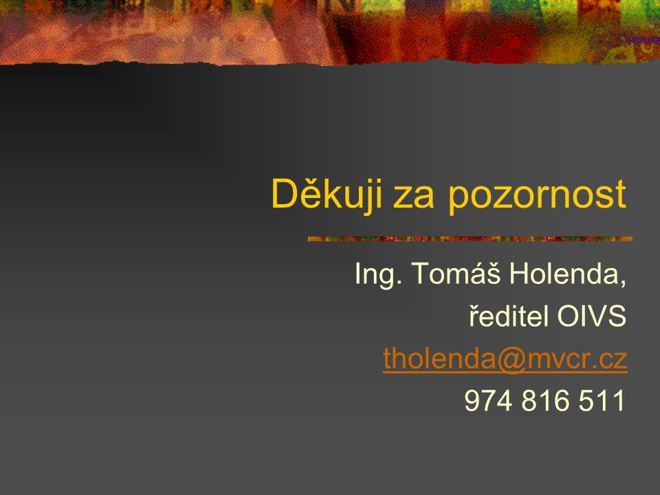 Děkuji za pozornost Ing. Tomáš Holenda, ředitel OIVS tholenda@mvcr.cz 974 816 511