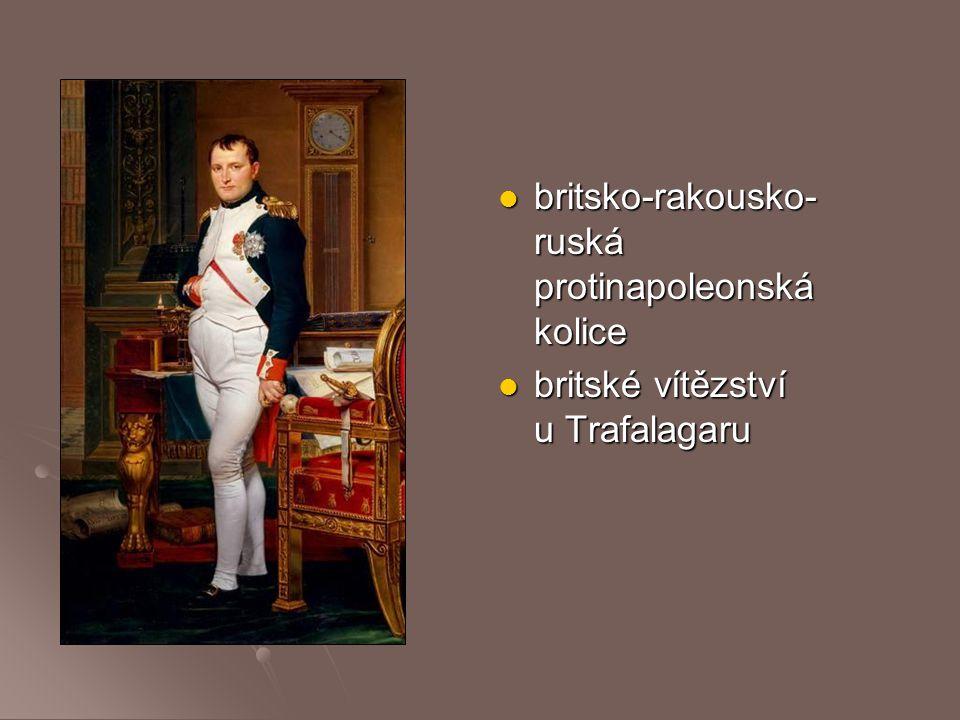 britsko-rakousko- ruská protinapoleonská kolice britsko-rakousko- ruská protinapoleonská kolice britské vítězství u Trafalagaru britské vítězství u Tr