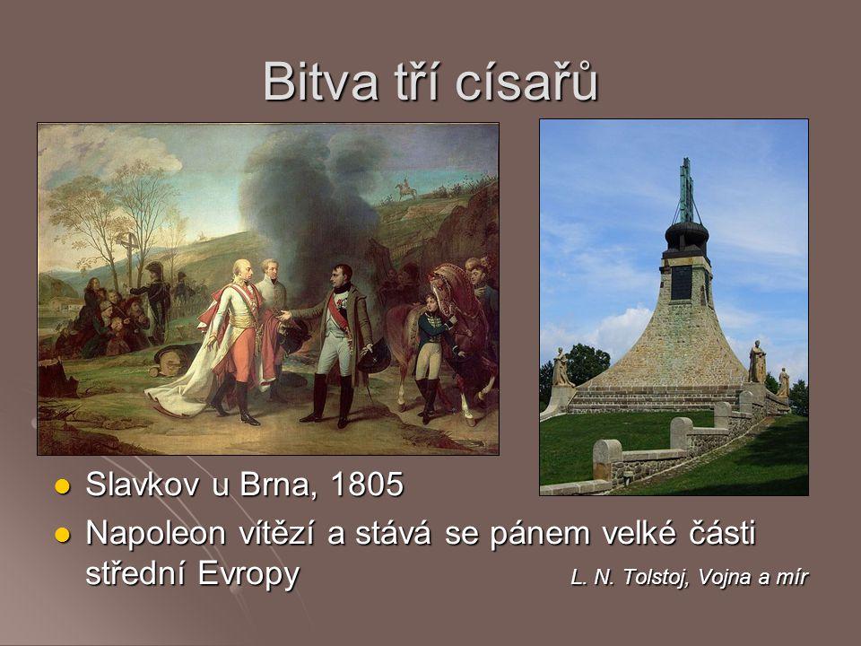 Bitva tří císařů Slavkov u Brna, 1805 Slavkov u Brna, 1805 Napoleon vítězí a stává se pánem velké části střední Evropy L. N. Tolstoj, Vojna a mír Napo