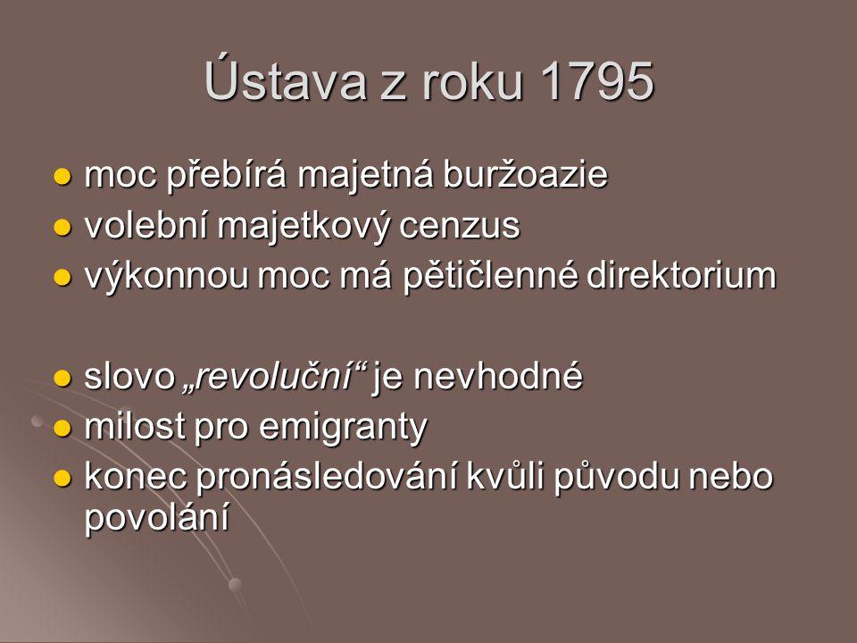 Ústava z roku 1795 moc přebírá majetná buržoazie moc přebírá majetná buržoazie volební majetkový cenzus volební majetkový cenzus výkonnou moc má pětič