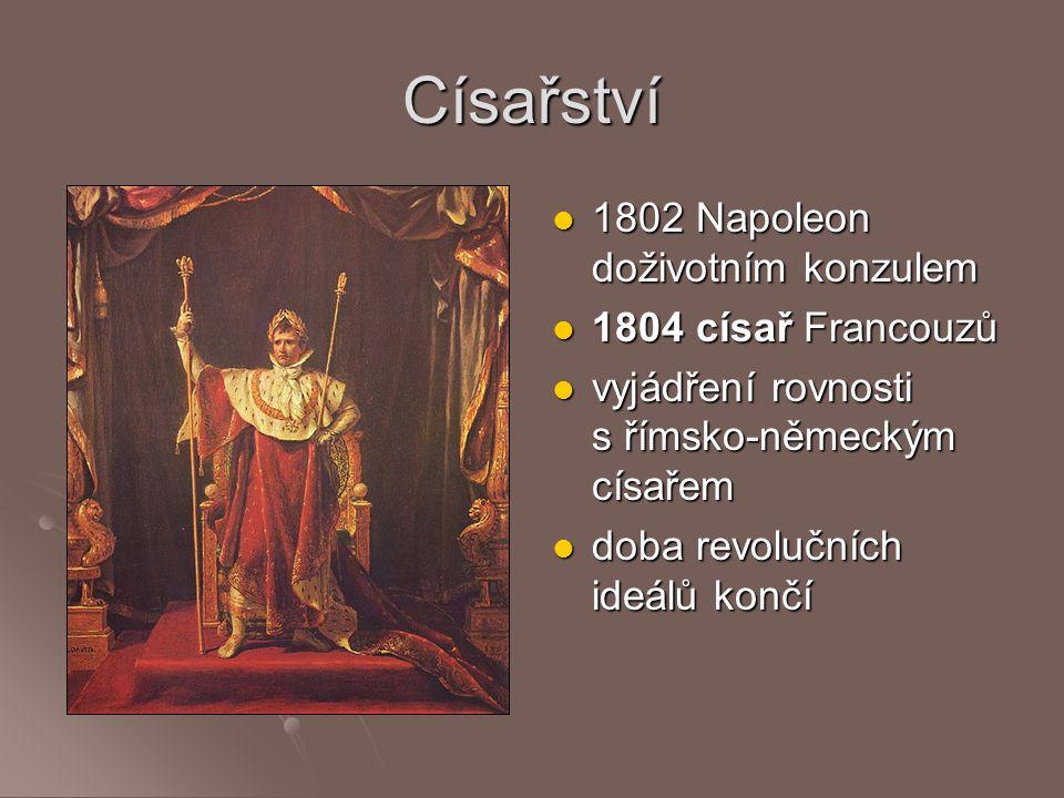 Císařství 1802 Napoleon doživotním konzulem 1802 Napoleon doživotním konzulem 1804 císař Francouzů 1804 císař Francouzů vyjádření rovnosti s římsko-ně