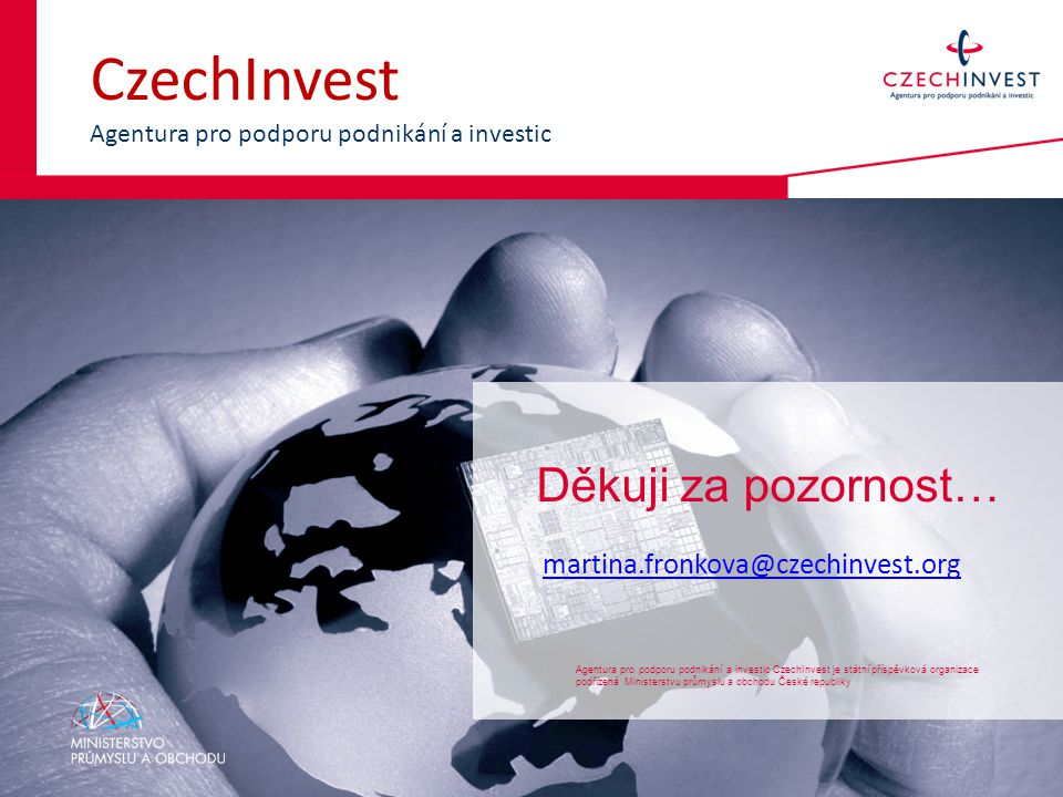 CzechInvest Agentura pro podporu podnikání a investic Agentura pro podporu podnikání a investic CzechInvest je státní příspěvková organizace podřízená