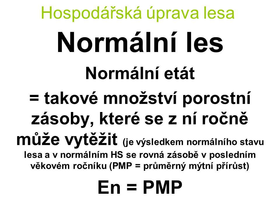 Hospodářská úprava lesa Normální les Normální etát = takové množství porostní zásoby, které se z ní ročně může vytěžit (je výsledkem normálního stavu lesa a v normálním HS se rovná zásobě v posledním věkovém ročníku (PMP = průměrný mýtní přírůst) En = PMP
