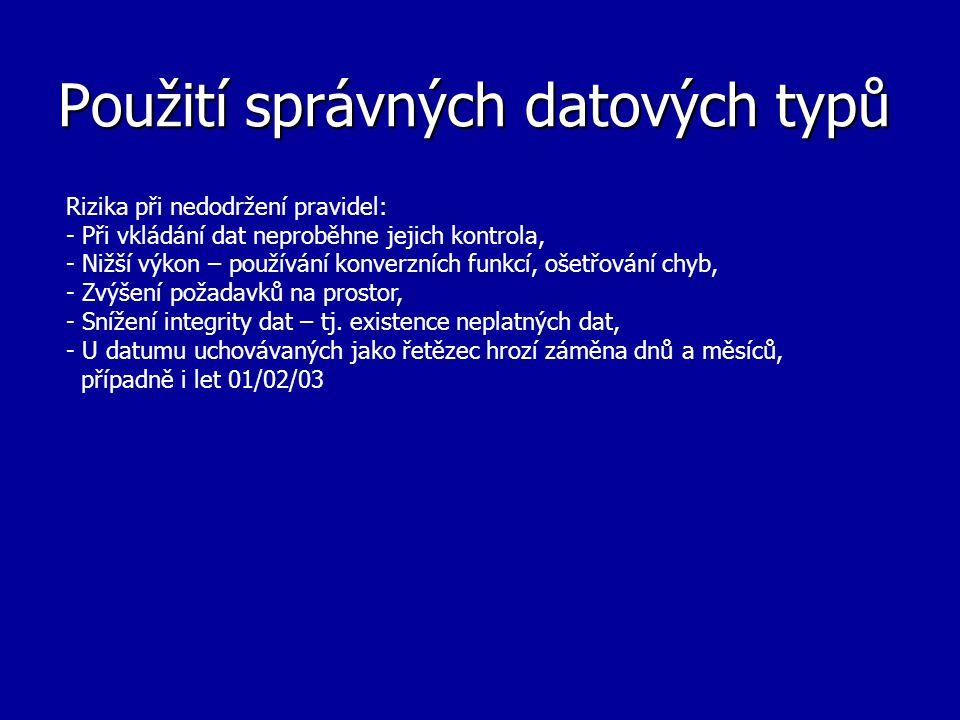 """Potíže s výkonem Příklad Tabulka (datum date, datum_str varchar2(8)) Sloupec datum_str má """"formát YYYYMMDD Bude špatně fungovat optimalizátor Ten ví, že mezi daty 31.12.2000 a 1.1.2001 je jen jediný den, ale domnívá se, že mezi řetězcovými položkami '20001231' a '20010101' je velké množství hodnot."""