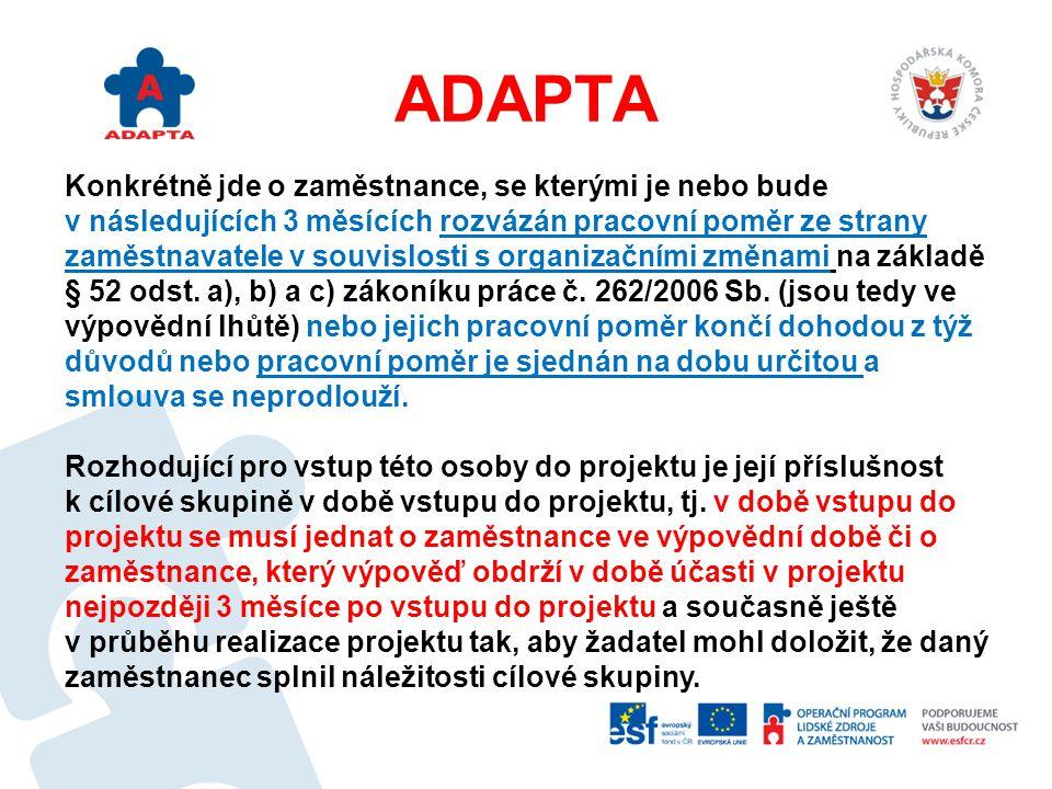 ADAPTA Do grantového projektu nemohou vstoupit zaměstnanci, kteří splňují výše uvedená kritéria a kteří již čerpali nebo čerpají pomoc v rámci regionálního individuálního projektu v oblasti podpory 1.2.