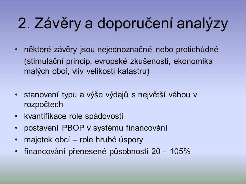 2. Závěry a doporučení analýzy některé závěry jsou nejednoznačné nebo protichůdné (stimulační princip, evropské zkušenosti, ekonomika malých obcí, vli