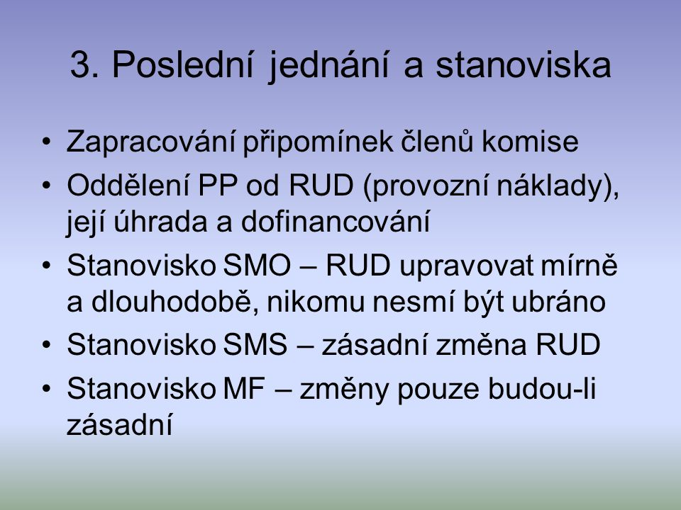 3. Poslední jednání a stanoviska Zapracování připomínek členů komise Oddělení PP od RUD (provozní náklady), její úhrada a dofinancování Stanovisko SMO