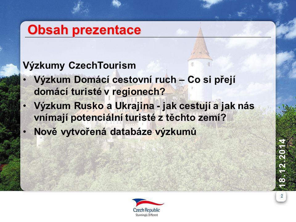 2 18.12.2014 Obsah prezentace Výzkumy CzechTourism Výzkum Domácí cestovní ruch – Co si přejí domácí turisté v regionech? Výzkum Rusko a Ukrajina - jak