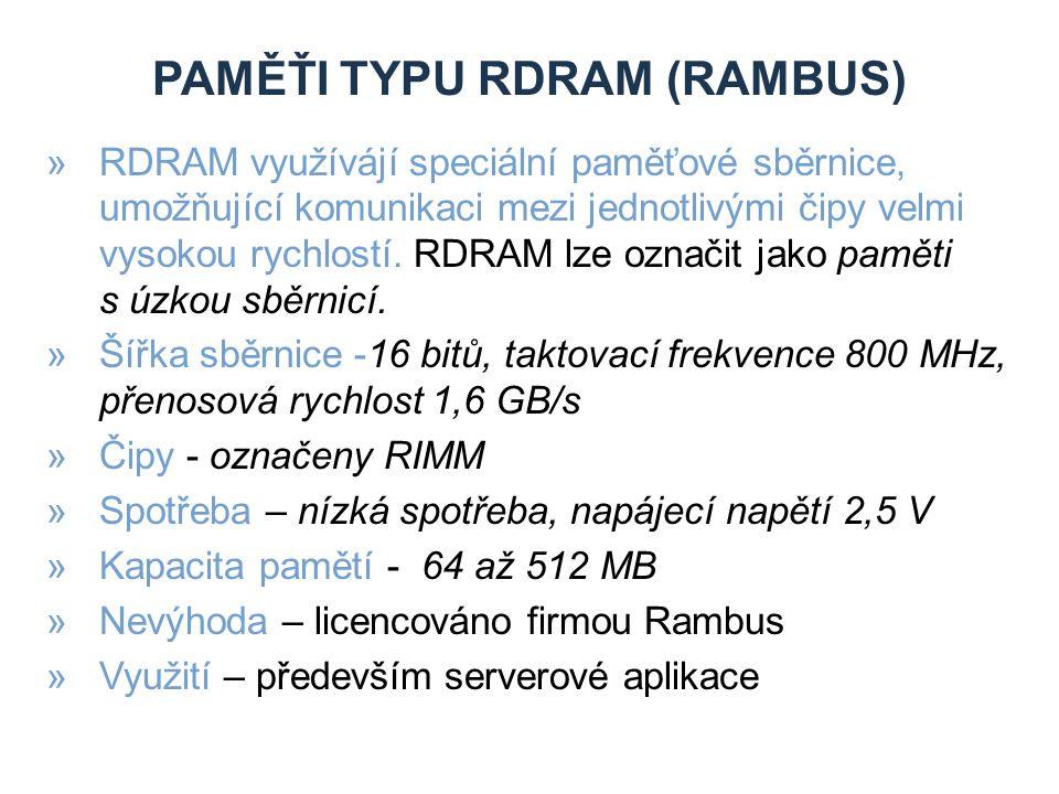 PAMĚŤI TYPU RDRAM (RAMBUS) »RDRAM využívájí speciální paměťové sběrnice, umožňující komunikaci mezi jednotlivými čipy velmi vysokou rychlostí.