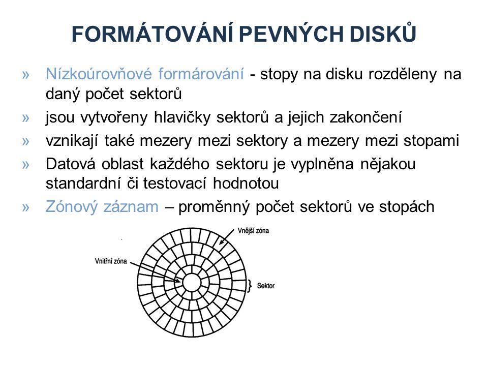 FORMÁTOVÁNÍ PEVNÝCH DISKŮ »Nízkoúrovňové formárování - stopy na disku rozděleny na daný počet sektorů »jsou vytvořeny hlavičky sektorů a jejich zakončení »vznikají také mezery mezi sektory a mezery mezi stopami »Datová oblast každého sektoru je vyplněna nějakou standardní či testovací hodnotou »Zónový záznam – proměnný počet sektorů ve stopách
