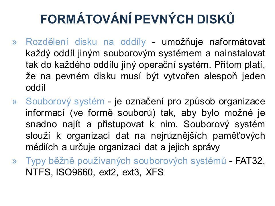 FORMÁTOVÁNÍ PEVNÝCH DISKŮ »Rozdělení disku na oddíly - umožňuje naformátovat každý oddíl jiným souborovým systémem a nainstalovat tak do každého oddílu jiný operační systém.