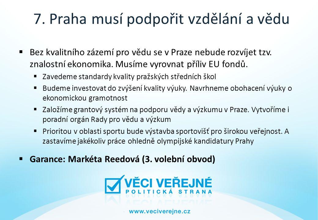 7. Praha musí podpořit vzdělání a vědu  Bez kvalitního zázemí pro vědu se v Praze nebude rozvíjet tzv. znalostní ekonomika. Musíme vyrovnat příliv EU