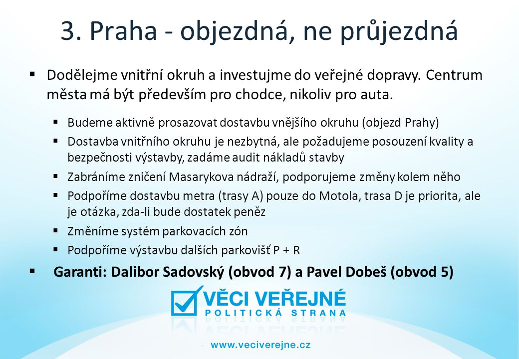 3. Praha - objezdná, ne průjezdná  Dodělejme vnitřní okruh a investujme do veřejné dopravy.
