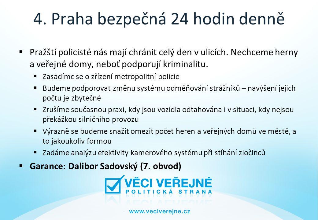 4. Praha bezpečná 24 hodin denně  Pražští policisté nás mají chránit celý den v ulicích.