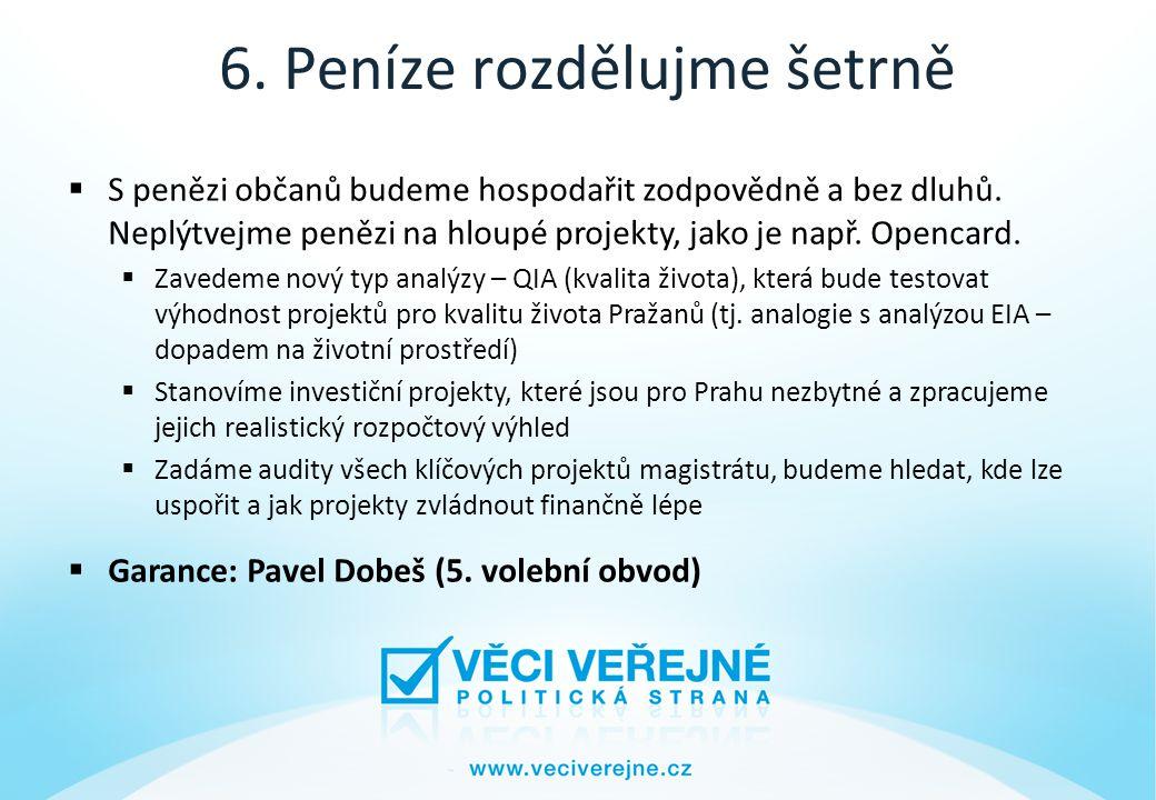 6. Peníze rozdělujme šetrně  S penězi občanů budeme hospodařit zodpovědně a bez dluhů.