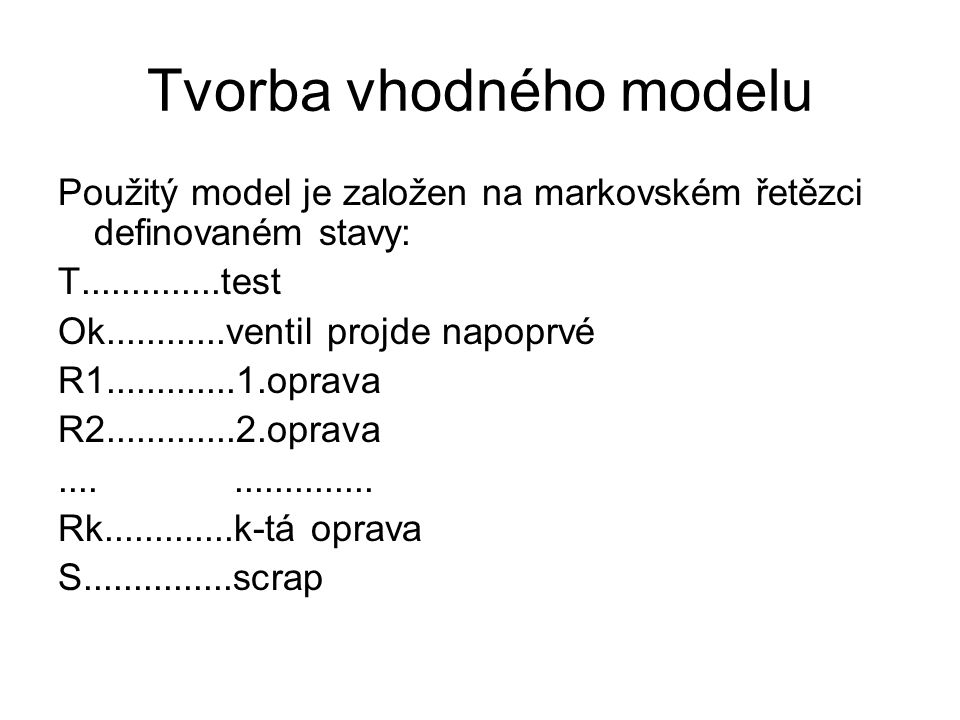Tvorba vhodného modelu Matice pravděpodobností přechodů TOkR1R2R3S T0**000 Ok100000 R10*0*00 R20*00*0 R30*000* S100000