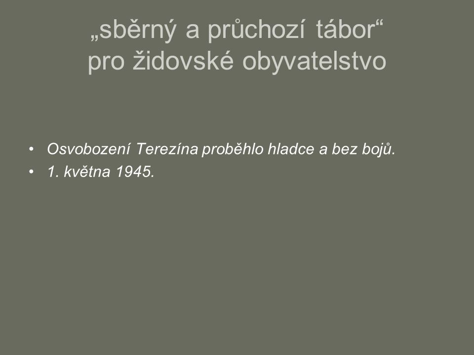 """Osvobození Terezína proběhlo hladce a bez bojů. 1. května 1945. """"sběrný a průchozí tábor"""" pro židovské obyvatelstvo"""