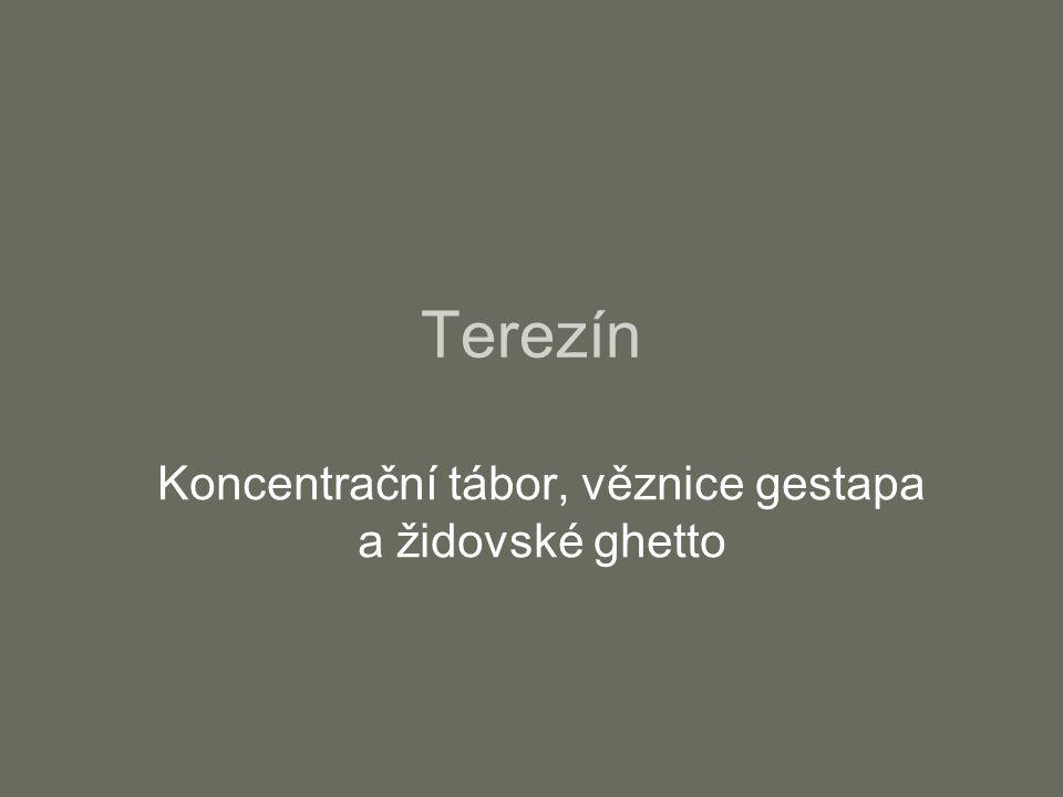 Terezín Koncentrační tábor, věznice gestapa a židovské ghetto