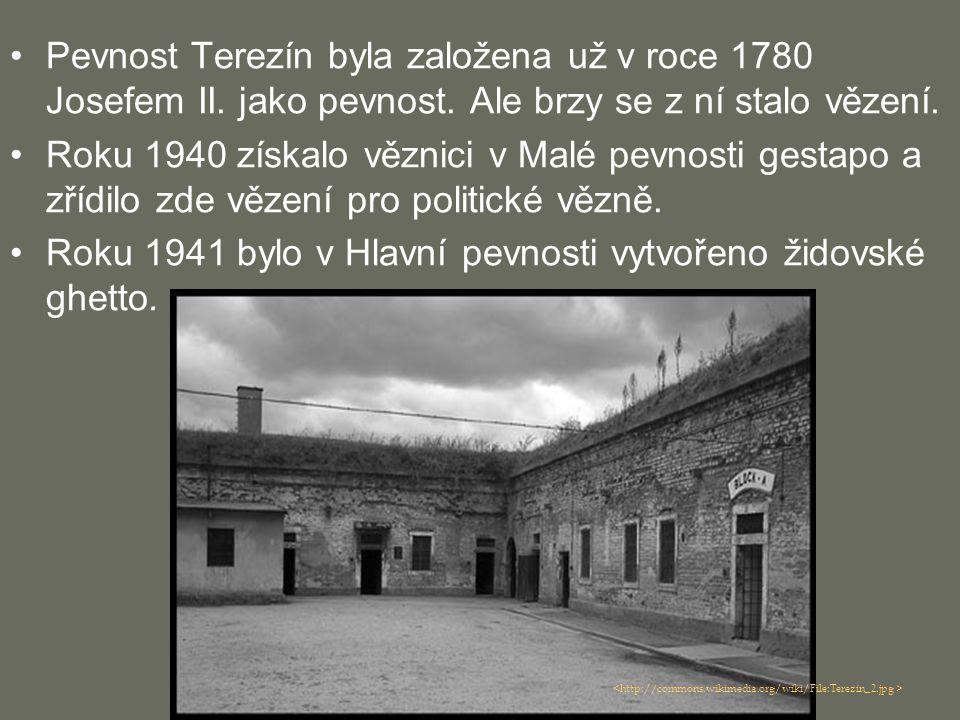 Pevnost Terezín byla založena už v roce 1780 Josefem II. jako pevnost. Ale brzy se z ní stalo vězení. Roku 1940 získalo věznici v Malé pevnosti gestap
