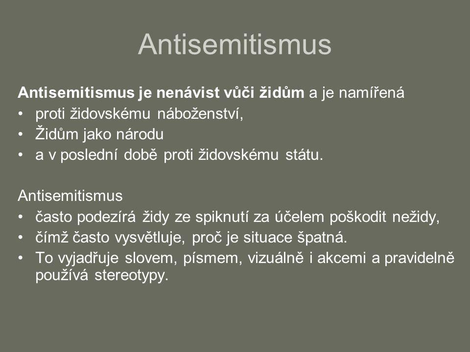 Antisemitismus Antisemitismus je nenávist vůči židům a je namířená proti židovskému náboženství, Židům jako národu a v poslední době proti židovskému