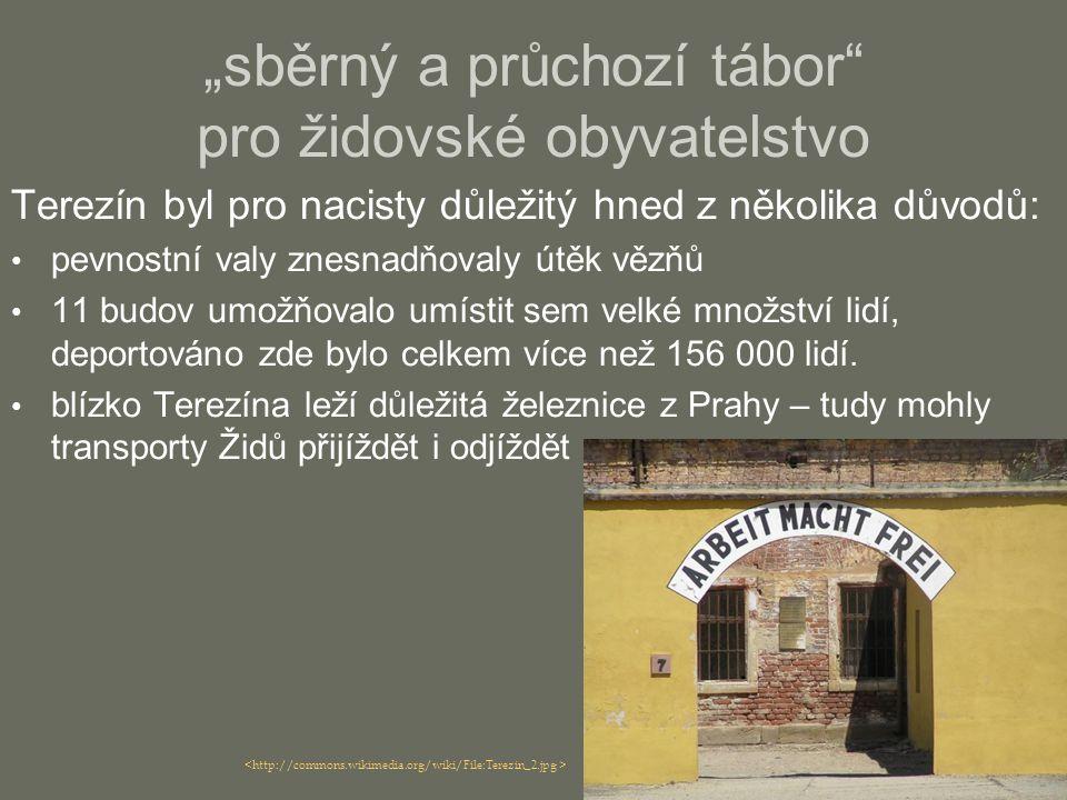 """""""sběrný a průchozí tábor"""" pro židovské obyvatelstvo Terezín byl pro nacisty důležitý hned z několika důvodů: pevnostní valy znesnadňovaly útěk vězňů 1"""