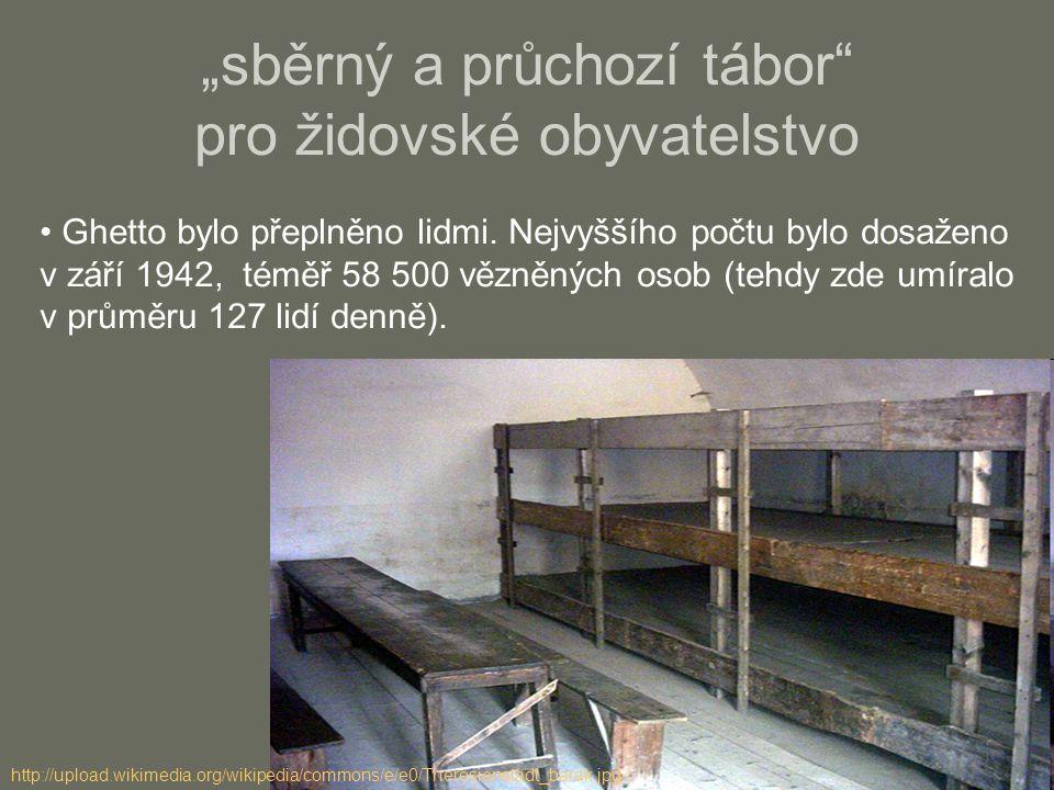 """http://upload.wikimedia.org/wikipedia/commons/e/e0/Theresienstadt_barak.jpg """"sběrný a průchozí tábor"""" pro židovské obyvatelstvo Ghetto bylo přeplněno"""