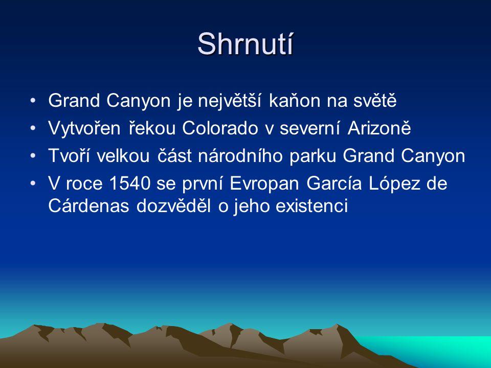 Shrnutí Grand Canyon je největší kaňon na světě Vytvořen řekou Colorado v severní Arizoně Tvoří velkou část národního parku Grand Canyon V roce 1540 s