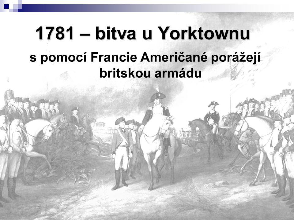 1781 – bitva u Yorktownu s pomocí Francie Američané porážejí britskou armádu